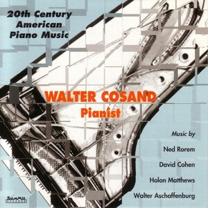 Walter Cosand plays Music by Ned Rorem, David Cohen, Holon Matthews and Walter Aschaffenburg