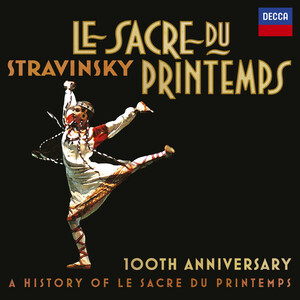 Stravinsky: Le Sacre Du Printemps 100th Anniversary; A History Of Le Sacre Du Printemps