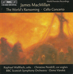 James MacMillan: World's Ransoming; Cello Concerto