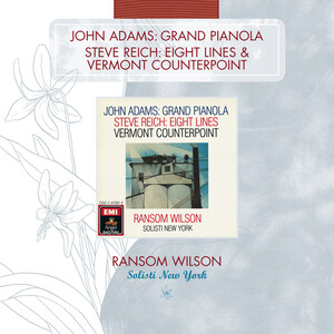 John Adams: Grand Pianola; Steve Reich: Eight Lines; Vermont Counterpoint