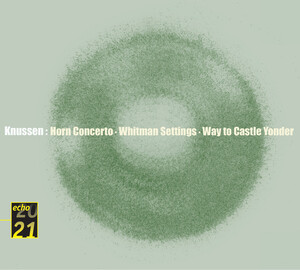 Knussen: Horn Concerto; Whitman Settings; Way to Castle Yonder