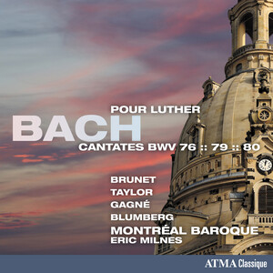 Bach: Cantatas pour Luther, BWV76, 79 and 80