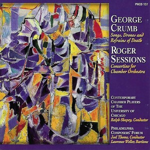 Crumb: Songs, Drones and Refrains of Death; Sessions: Concertino for Chamber Orchestra
