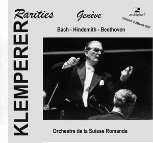Klemperer Rarities: Geneva; Works by Bach, Hindemith and Beethoven