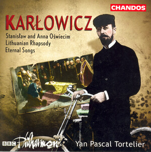 Mieczyslaw Karlowicz: Stanislaw and Anna Oswiecim; Lithuanian Rhapsody; Eternal Songs