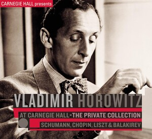 Vladimir Horowitz at Carnegie Hall - The Private Collection: Schumann, Chopin, Liszt, and Balakirev