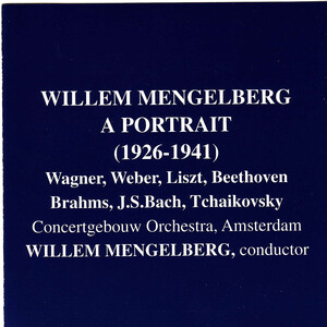 Willem Mengelberg: A Portrait; Works by Beethoven, Wagner, Webern, etc.