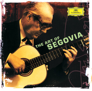 The Art of Segovia: Guitar Works by Sor, Ponce, Bach, etc.