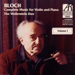Ernest Bloch: Complete Music For Violin And Piano, Volume 1