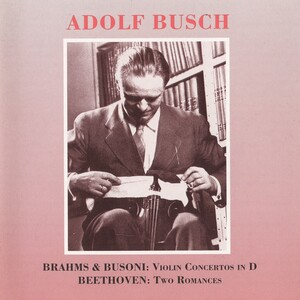 Brahms, Busoni: Violin Concertos in D; Beethoven: Two Romances