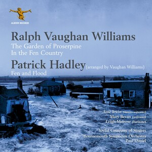 Vaughan Williams: The Garden of Proserpine and In the Fen Country; Hadley: Fen and Flood (Arr. R. Vaughan Williams)