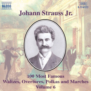 Johann Strauss, Jr.: 100 Most Famous Waltzes, Overtures, Polkas and Marches, Vol. 6