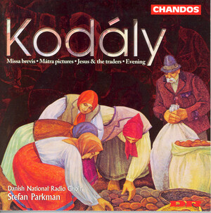 Zoltán Kodály: Missa brevis; Mátra pictures; Jesus and the traders; Evening