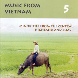 Vietnam Music From Vietnam, Vol.5: Minorities From the Central Highland and Coast