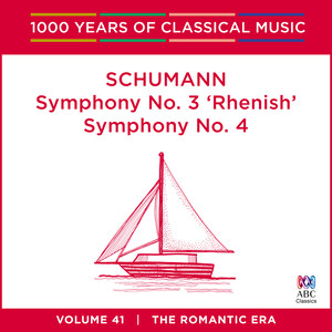 Schumann: Symphony No. 3 'Rhenish' & Symphony No. 4 (1000 Years Of Classical Music, Vol. 41)