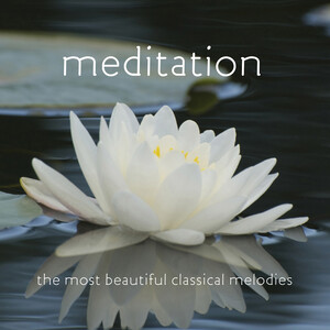 Meditation: The Most Beautiful Classical Melodies; Works by Gluck, Satie, Bach, etc.