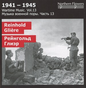 Wartime Music, Vol.13: Reinhold Glière