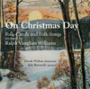 On Christmas Day: Folk-Carols and Folk-Songs