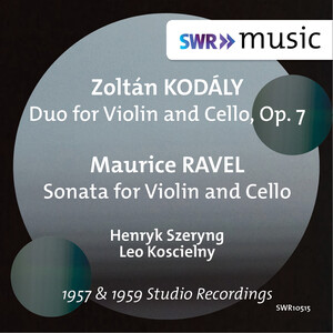 Kodály: Duo for Violin and Cello, Op.7; Ravel: Sonata for Violin and Cello, M.73