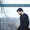 Mendelssohn, Bernstein, Michael Brown and Beethoven: Works for Piano