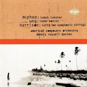 Ung: Inner Voices; McPhee: Tabuh-Tabuhan; Harrison: Suite for Symphonic Strings