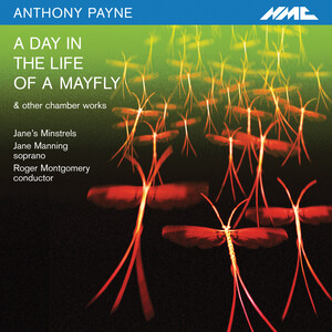Anthony Payne: A Day in the Life of a Mayfly and Other Chamber Works