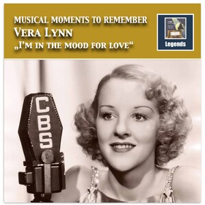 Musical Moments to Remember: Vera Lynn: I'm in the Mood for Love (Remastered 2017)