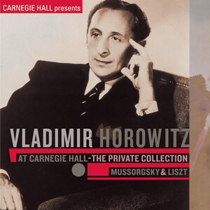 Vladimir Horowitz at Carnegie Hall - The Private Collection: Mussorgsky and Liszt